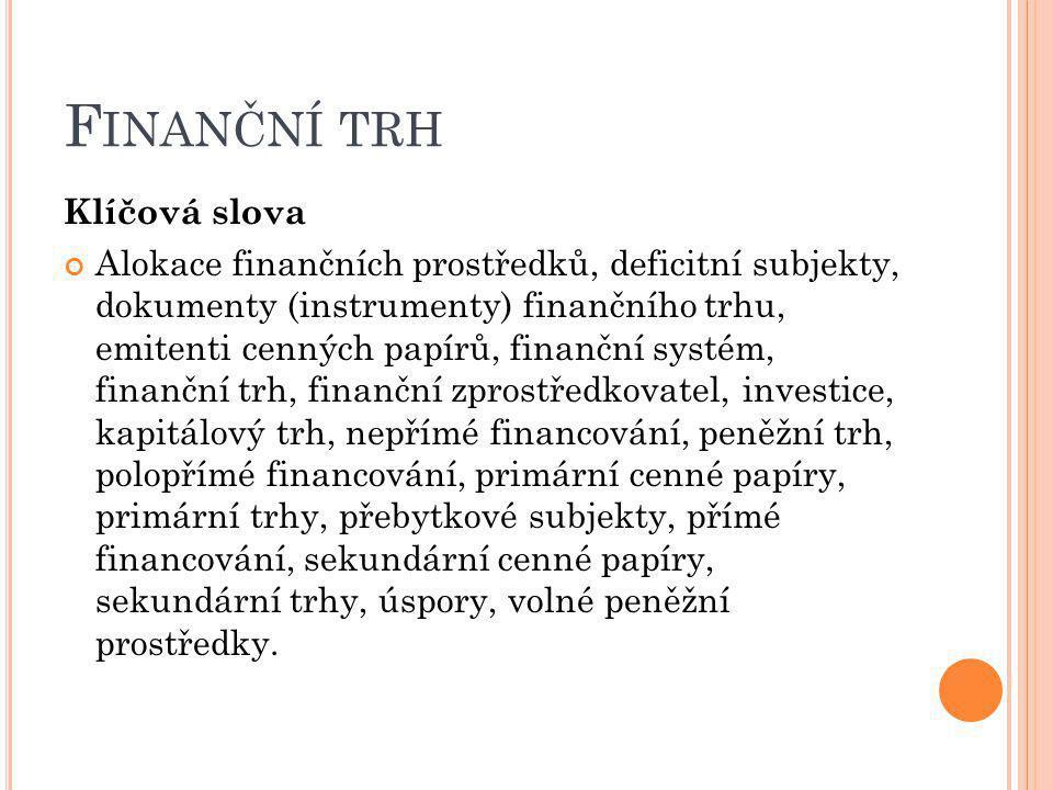 F INANČNÍ TRH Klíčová slova Alokace finančních prostředků, deficitní subjekty, dokumenty (instrumenty) finančního trhu, emitenti cenných papírů, finan