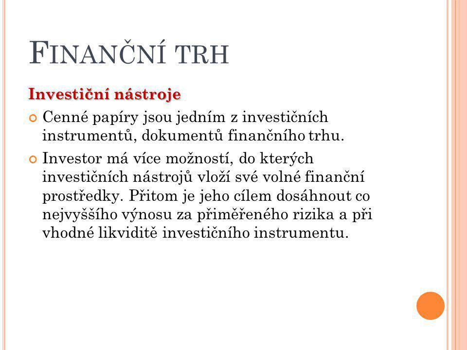 F INANČNÍ TRH Investiční nástroje Cenné papíry jsou jedním z investičních instrumentů, dokumentů finančního trhu. Investor má více možností, do kterýc