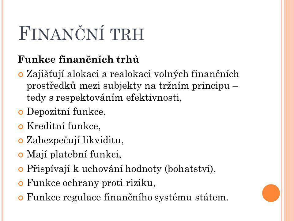 F INANČNÍ TRH Funkce finančních trhů Zajišťují alokaci a realokaci volných finančních prostředků mezi subjekty na tržním principu – tedy s respektován