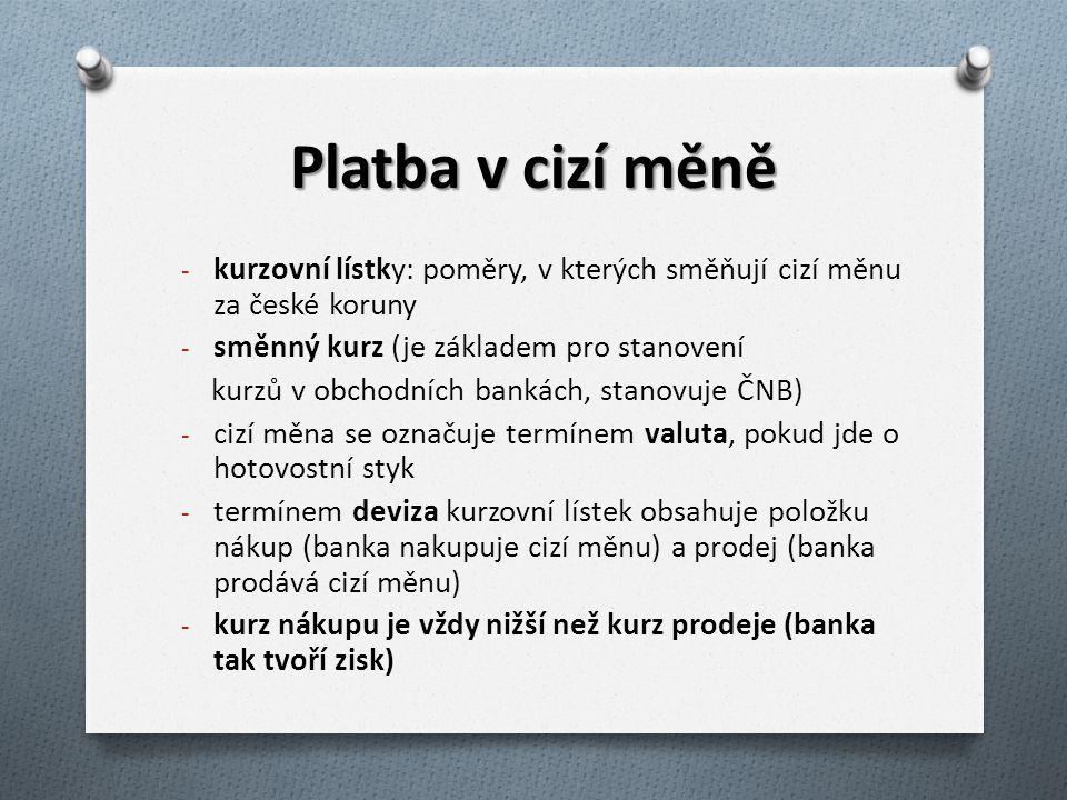 Platba v cizí měně - kurzovní lístky: poměry, v kterých směňují cizí měnu za české koruny - směnný kurz (je základem pro stanovení kurzů v obchodních