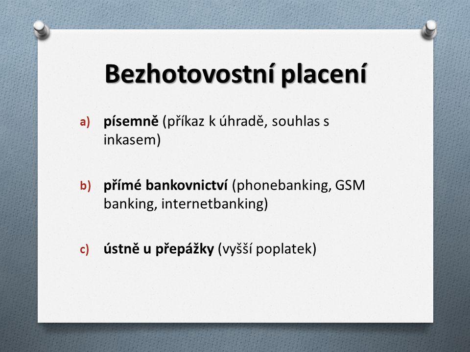 Bezhotovostní placení a) písemně (příkaz k úhradě, souhlas s inkasem) b) přímé bankovnictví (phonebanking, GSM banking, internetbanking) c) ústně u př