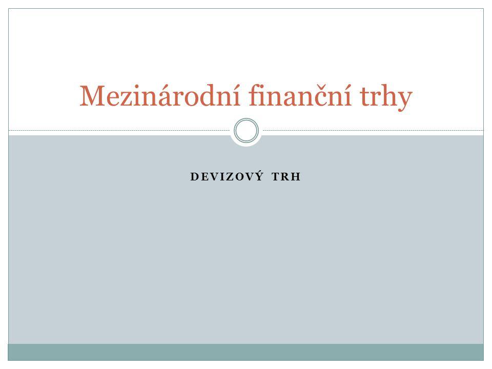 Hlavní funkce devizového trhu 1. přeměna jedné měny na jinou měnu 2. jištění proti kurzovému riziku