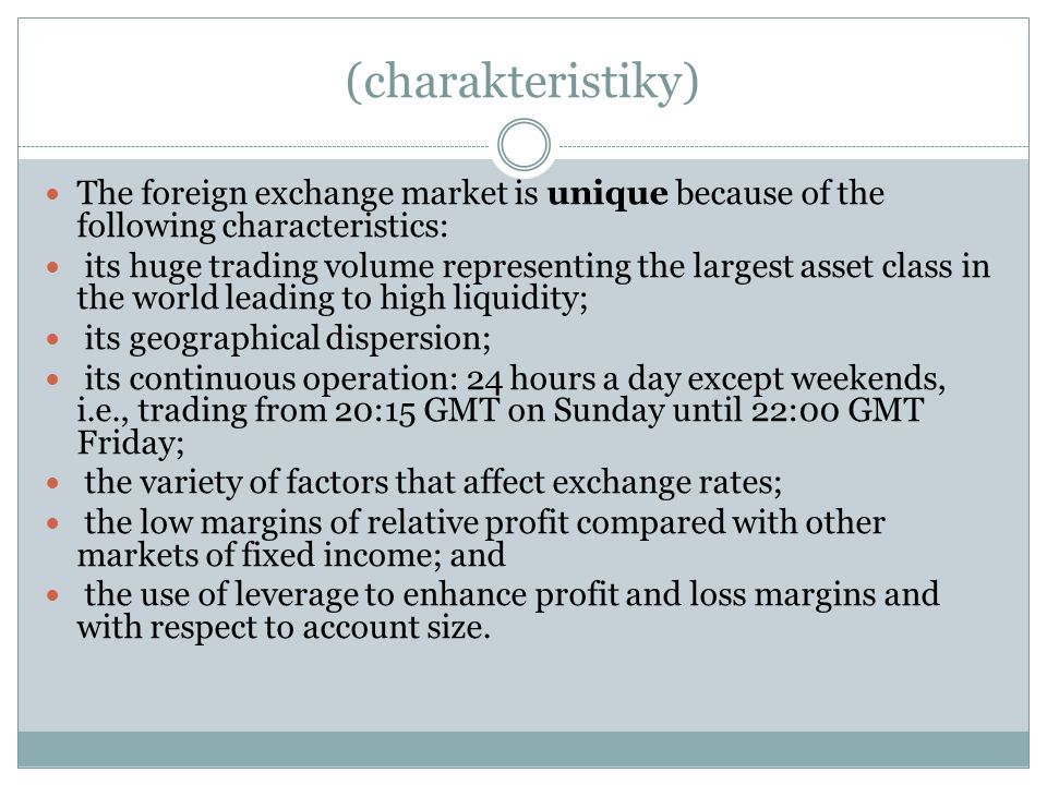 (pokrač.) FOREX has been referred to as the market closest to the ideal of perfect competition, notwithstanding currency intervention by central banks.