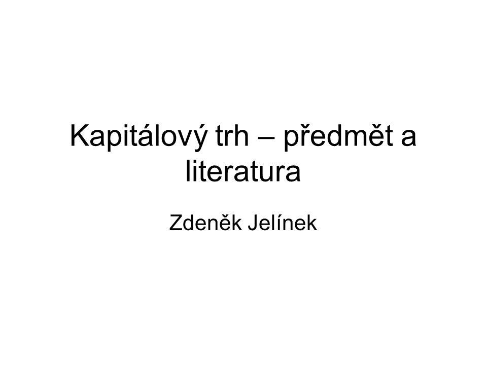 Kapitálový trh – předmět a literatura Zdeněk Jelínek