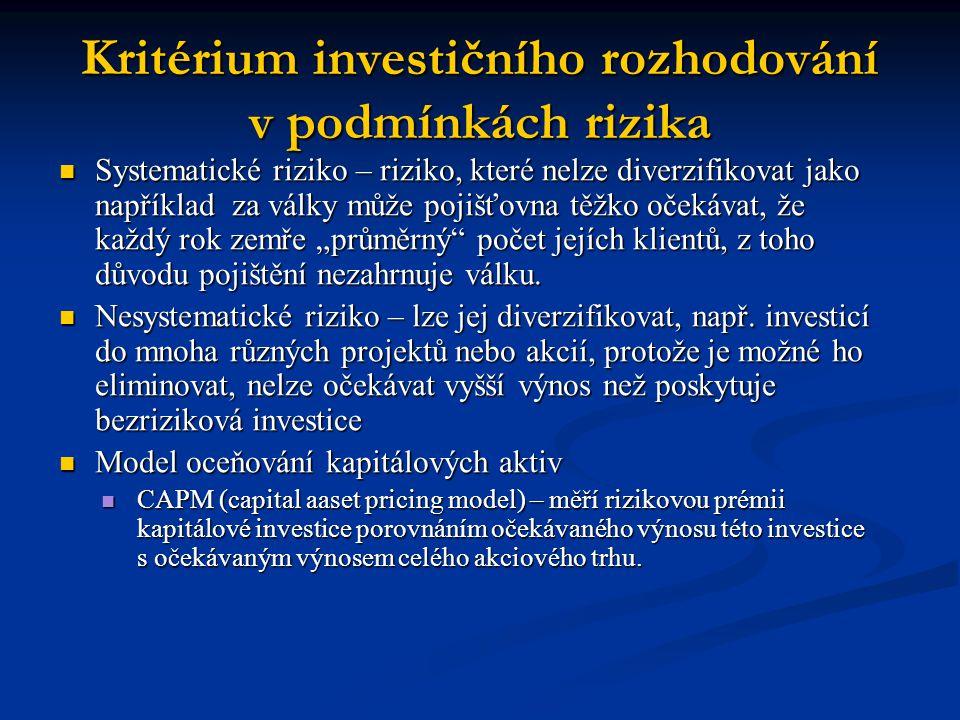 Kritérium investičního rozhodování v podmínkách rizika Systematické riziko – riziko, které nelze diverzifikovat jako například za války může pojišťovn
