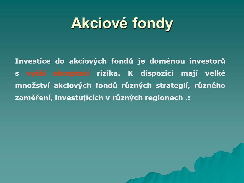 Akciové fondy Investice do akciových fondů je doménou investorů s vyšší akceptací rizika.