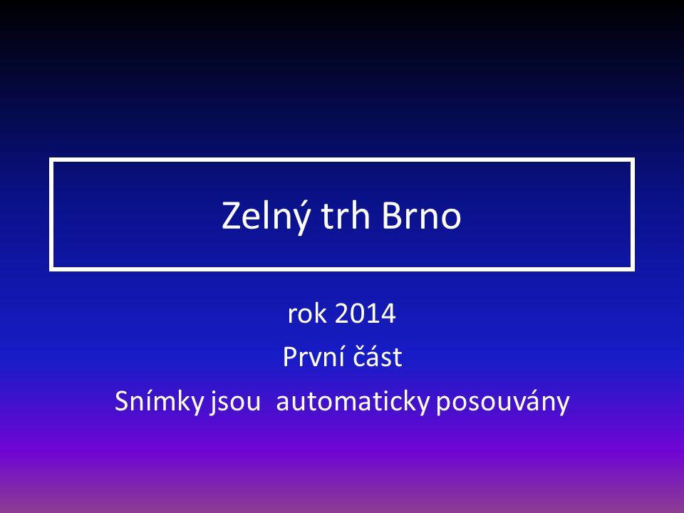 Zelný trh Brno rok 2014 První část Snímky jsou automaticky posouvány