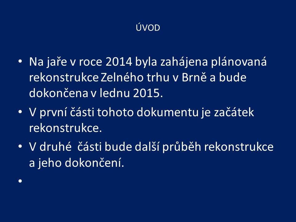 ÚVOD Na jaře v roce 2014 byla zahájena plánovaná rekonstrukce Zelného trhu v Brně a bude dokončena v lednu 2015. V první části tohoto dokumentu je zač