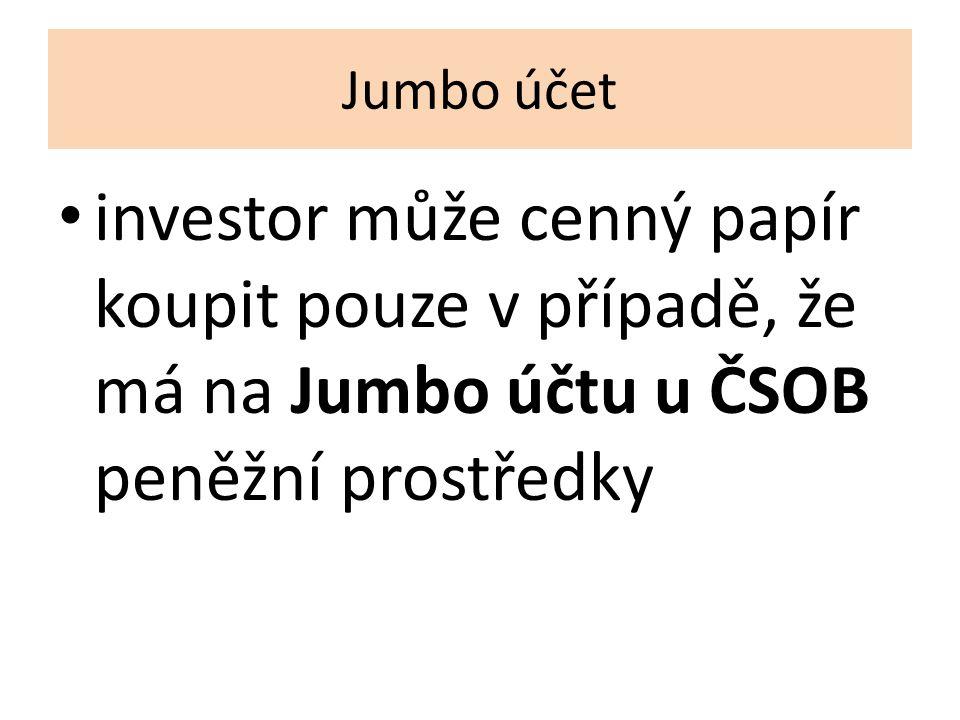 Jumbo účet investor může cenný papír koupit pouze v případě, že má na Jumbo účtu u ČSOB peněžní prostředky