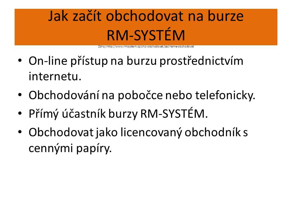 Jak začít obchodovat na burze RM-SYSTÉM Zdroj:http://www.rmsystem.cz/chci-obchodovat/zaciname-obchodovat On-line přístup na burzu prostřednictvím inte