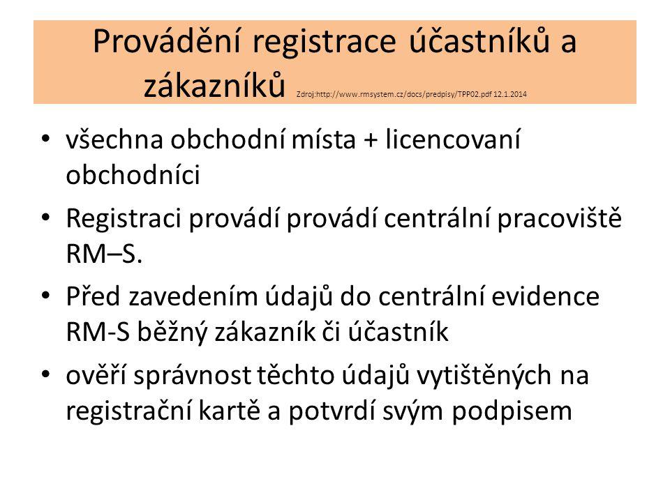 Provádění registrace účastníků a zákazníků Zdroj:http://www.rmsystem.cz/docs/predpisy/TPP02.pdf 12.1.2014 všechna obchodní místa + licencovaní obchodn