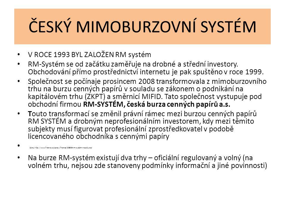 ČESKÝ MIMOBURZOVNÍ SYSTÉM V ROCE 1993 BYL ZALOŽEN RM systém RM-Systém se od začátku zaměřuje na drobné a střední investory. Obchodování přímo prostřed