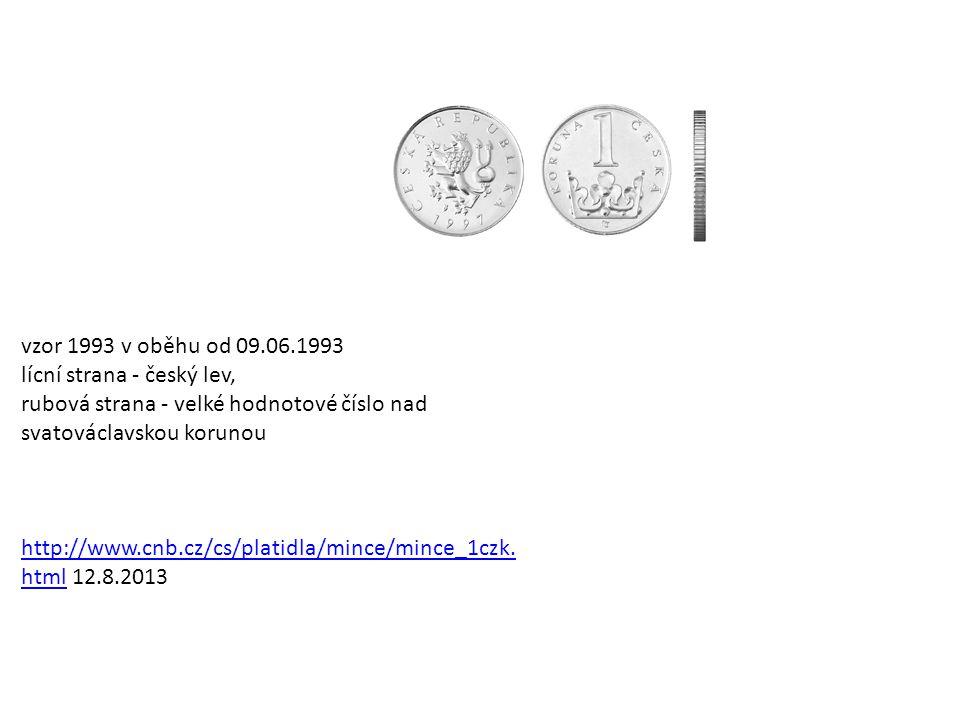 vzor 1993 v oběhu od 09.06.1993 lícní strana - český lev, rubová strana - velké hodnotové číslo nad svatováclavskou korunou http://www.cnb.cz/cs/platidla/mince/mince_1czk.