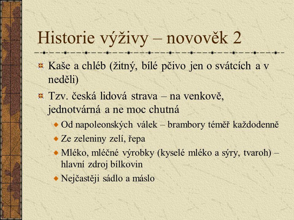 Historie výživy – novověk 2 Kaše a chléb (žitný, bílé pčivo jen o svátcích a v neděli) Tzv. česká lidová strava – na venkově, jednotvárná a ne moc chu
