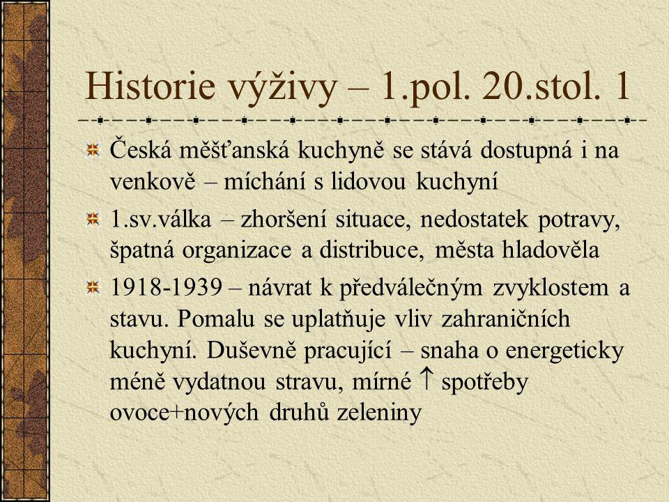 Historie výživy – 1.pol. 20.stol. 1 Česká měšťanská kuchyně se stává dostupná i na venkově – míchání s lidovou kuchyní 1.sv.válka – zhoršení situace,