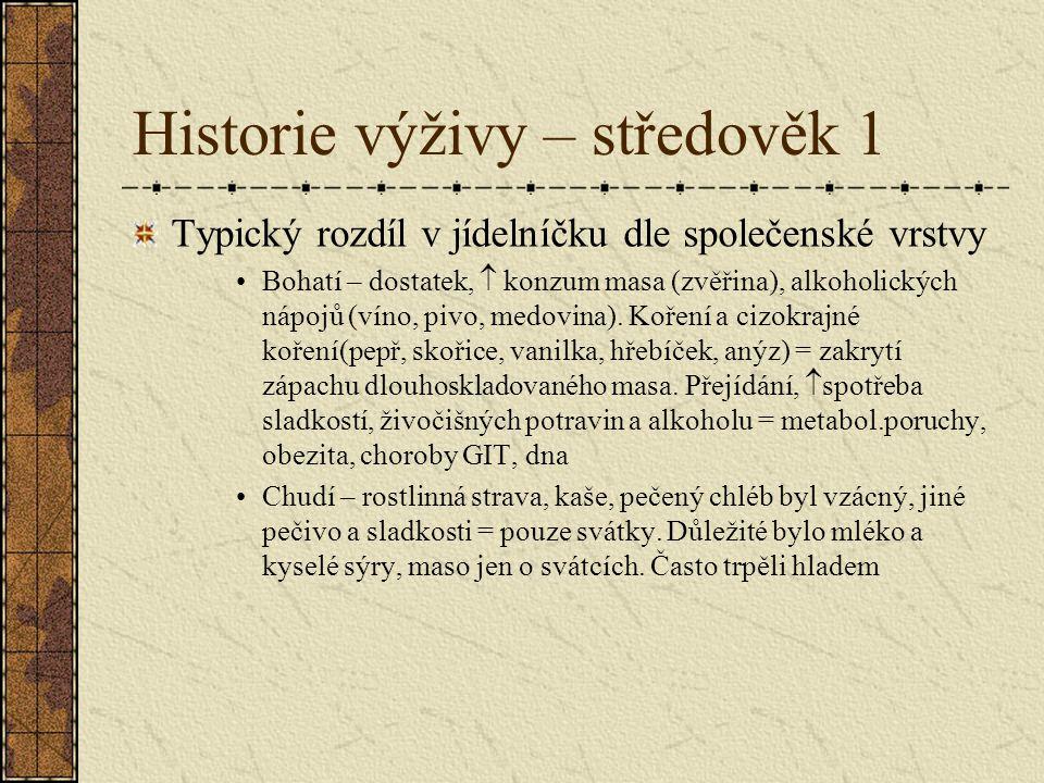 Historie výživy – středověk 1 Typický rozdíl v jídelníčku dle společenské vrstvy Bohatí – dostatek,  konzum masa (zvěřina), alkoholických nápojů (vín