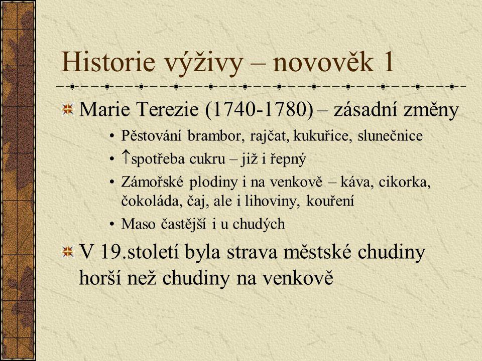 Historie výživy – novověk 1 Marie Terezie (1740-1780) – zásadní změny Pěstování brambor, rajčat, kukuřice, slunečnice  spotřeba cukru – již i řepný Z