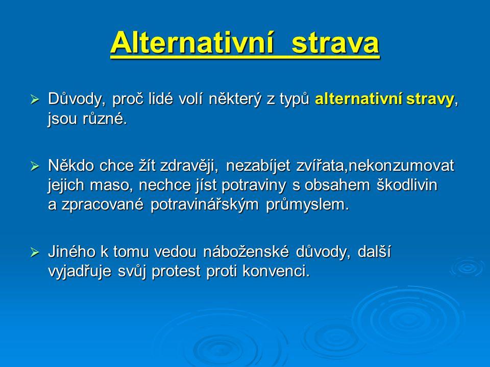 Alternativní strava  Důvody, proč lidé volí některý z typů alternativní stravy, jsou různé.