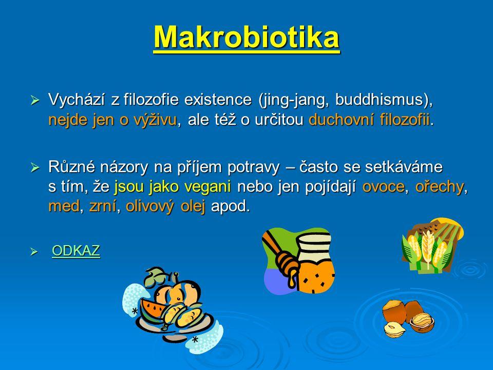 Makrobiotika  Vychází z filozofie existence (jing-jang, buddhismus), nejde jen o výživu, ale též o určitou duchovní filozofii.