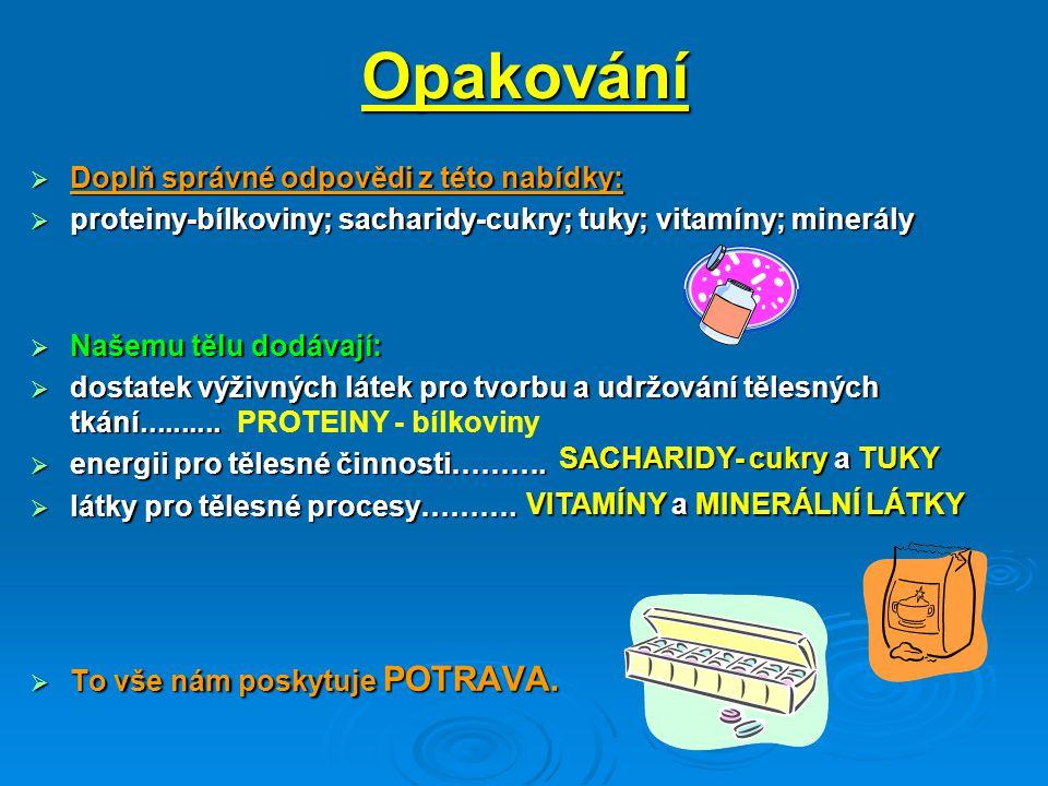Opakování  Doplň správné odpovědi z této nabídky:  proteiny-bílkoviny; sacharidy-cukry; tuky; vitamíny; minerály  Našemu tělu dodávají:  dostatek výživných látek pro tvorbu a udržování tělesných tkání..........
