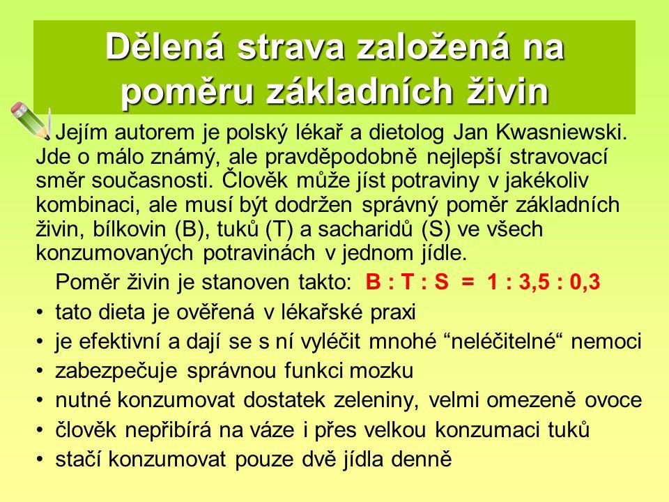 Dělená strava založená na poměru základních živin Jejím autorem je polský lékař a dietolog Jan Kwasniewski. Jde o málo známý, ale pravděpodobně nejlep