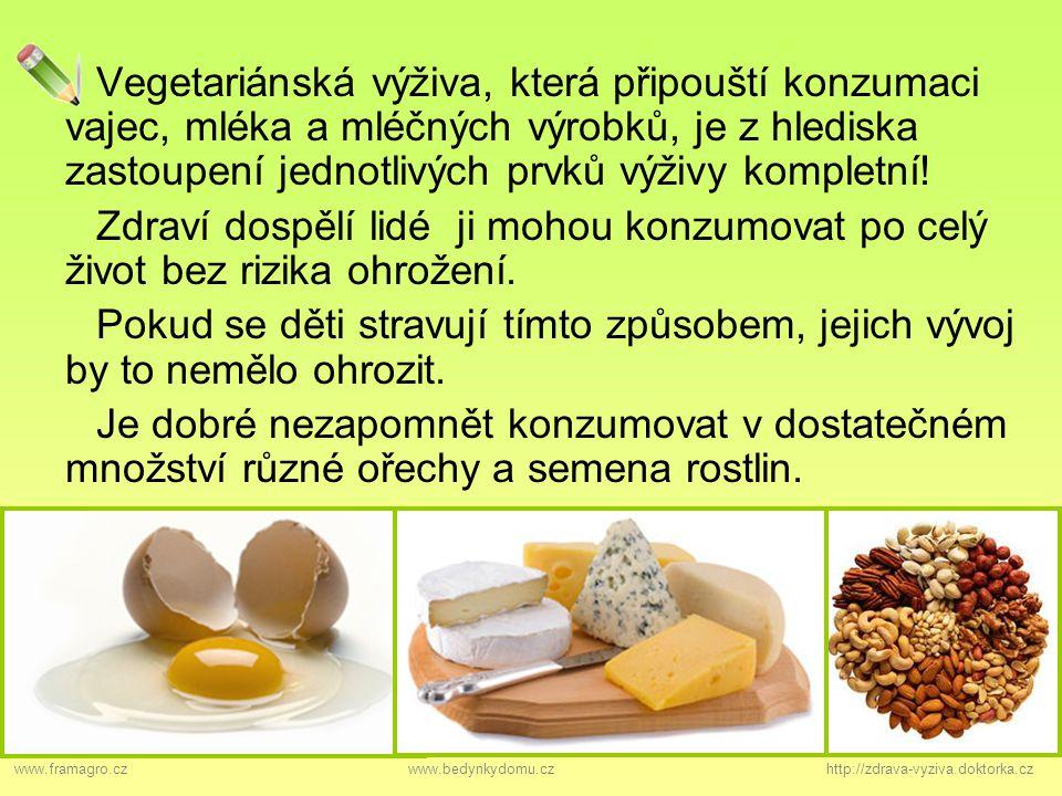 Vegetariánská výživa, která připouští konzumaci vajec, mléka a mléčných výrobků, je z hlediska zastoupení jednotlivých prvků výživy kompletní! Zdraví