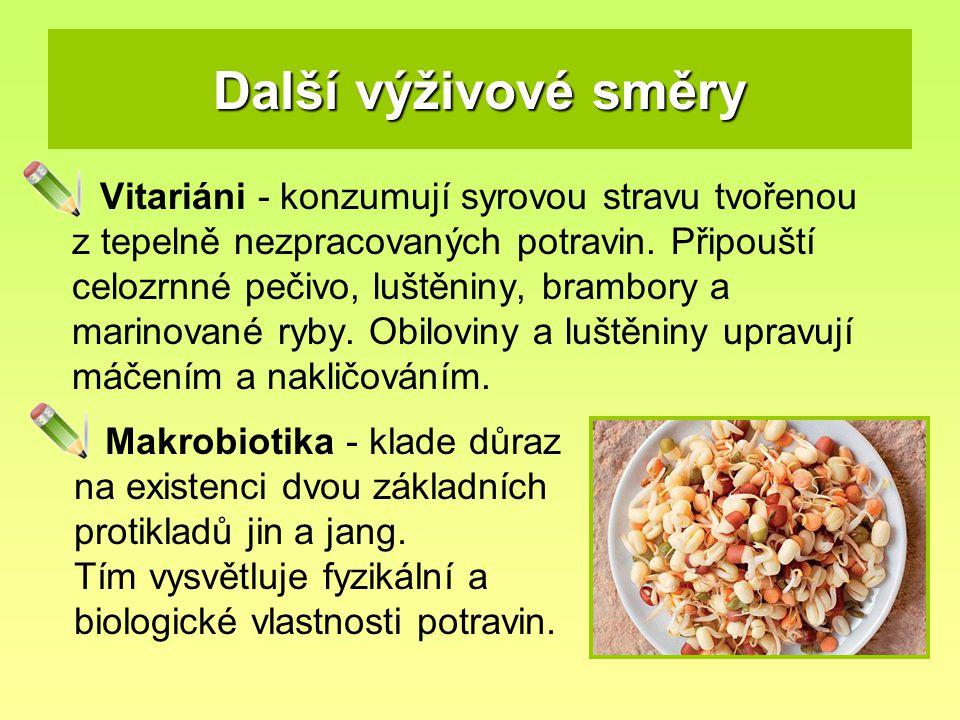 Další výživové směry Vitariáni - konzumují syrovou stravu tvořenou z tepelně nezpracovaných potravin. Připouští celozrnné pečivo, luštěniny, brambory