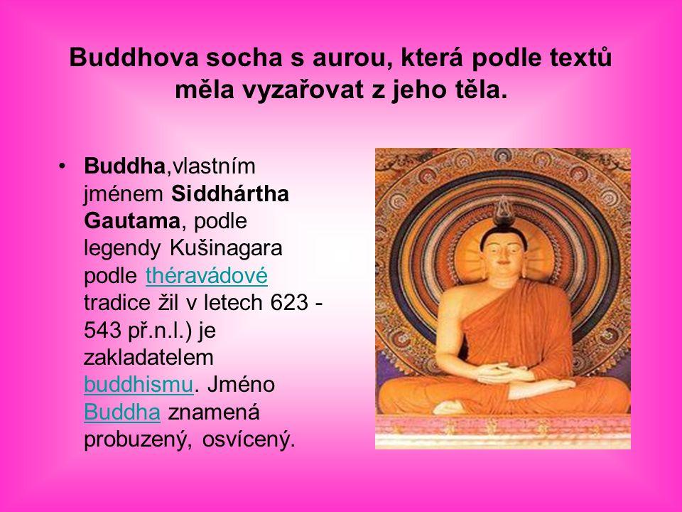 Buddhova socha s aurou, která podle textů měla vyzařovat z jeho těla. Buddha,vlastním jménem Siddhártha Gautama, podle legendy Kušinagara podle thérav