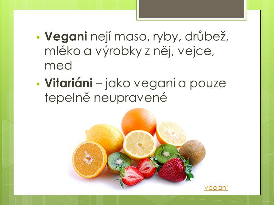 Vegetariánství  Nejí potravu živočišného původu (maso, sádlo,…)  Dělí se na:  Laktoovovegetariánství (ne maso, ryby, drůbež)  Laktovegetariánství (ne maso, ryby, drůbež, vejce)  Ovovegetariánství (ne maso, ryby, drůbež, mléko a výrobky z něj)