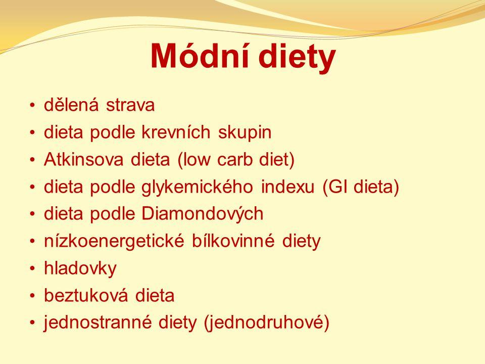 Módní diety dělená strava dieta podle krevních skupin Atkinsova dieta (low carb diet) dieta podle glykemického indexu (GI dieta) dieta podle Diamondov