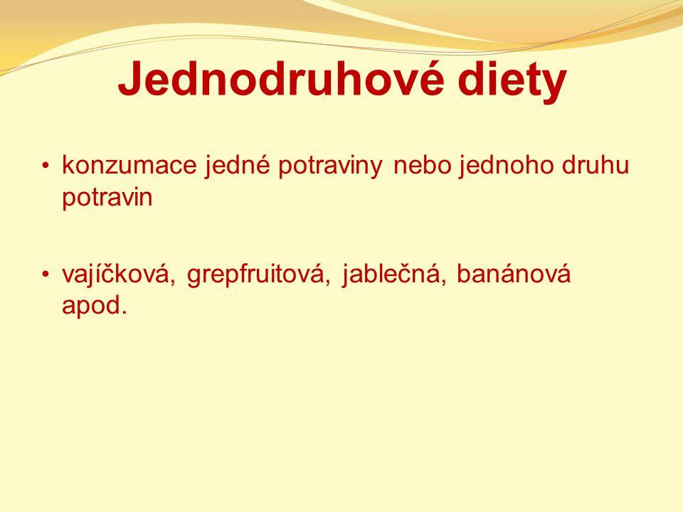 Jednodruhové diety konzumace jedné potraviny nebo jednoho druhu potravin vajíčková, grepfruitová, jablečná, banánová apod.