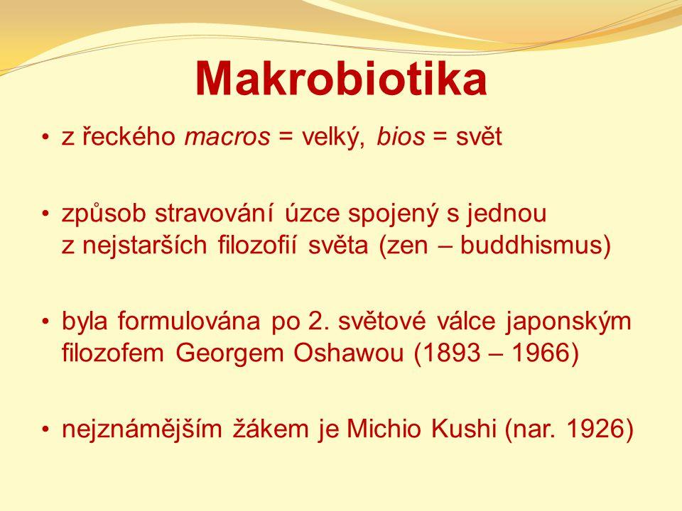 Makrobiotika z řeckého macros = velký, bios = svět způsob stravování úzce spojený s jednou z nejstarších filozofií světa (zen – buddhismus) byla formu