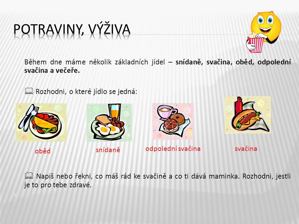 5 Během dne máme několik základních jídel – snídaně, svačina, oběd, odpolední svačina a večeře.