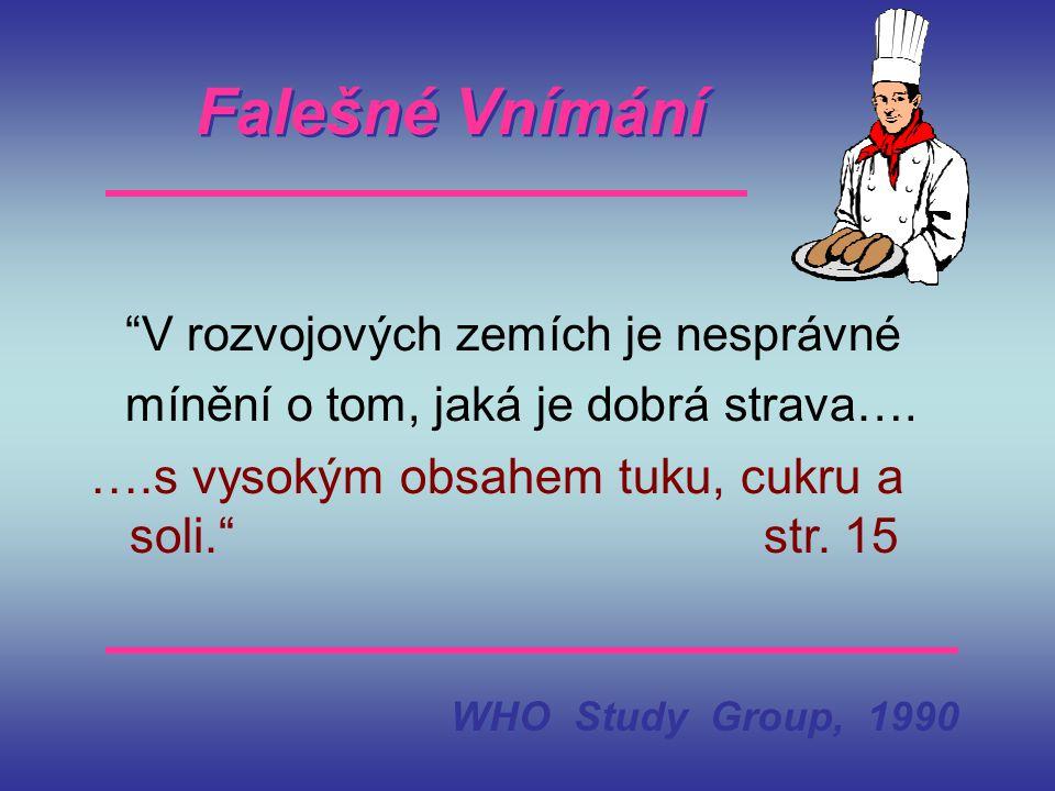 """Falešné Vnímání """"V rozvojových zemích je nesprávné mínění o tom, jaká je dobrá strava…. ….s vysokým obsahem tuku, cukru a soli."""" str. 15 WHO Study Gro"""