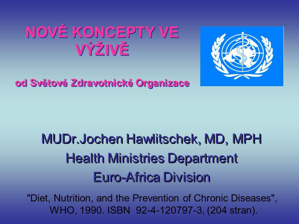 NOVÉ KONCEPTY VE VÝŽIVĚ od Světové Zdravotnické Organizace MUDr.Jochen Hawlitschek, MD, MPH Health Ministries Department Euro-Africa Division MUDr.Joc