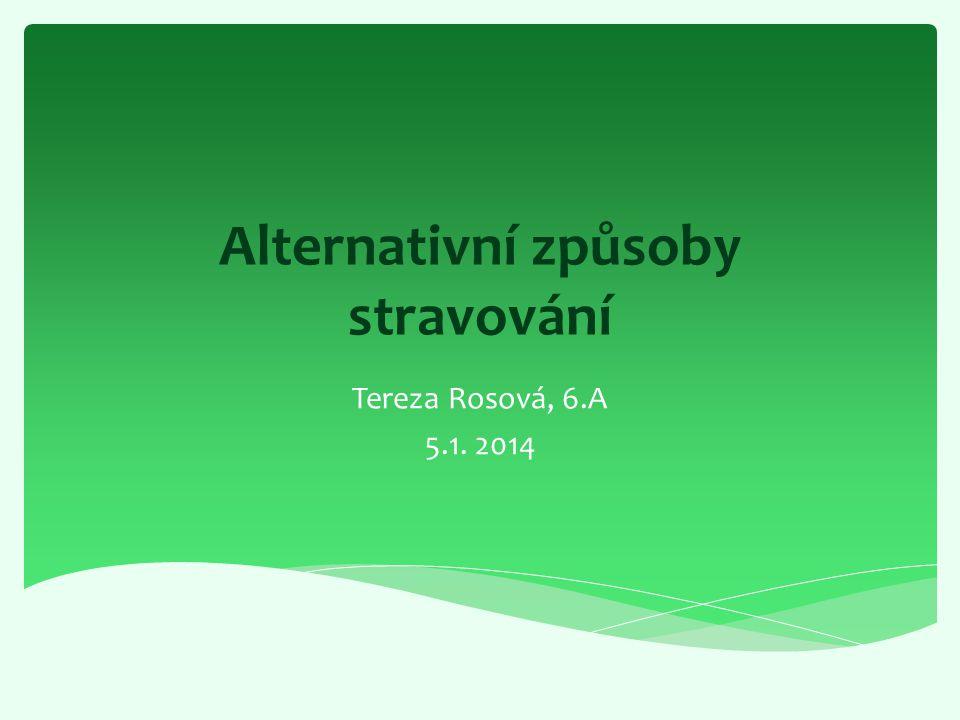 Alternativní způsoby stravování Tereza Rosová, 6.A 5.1. 2014
