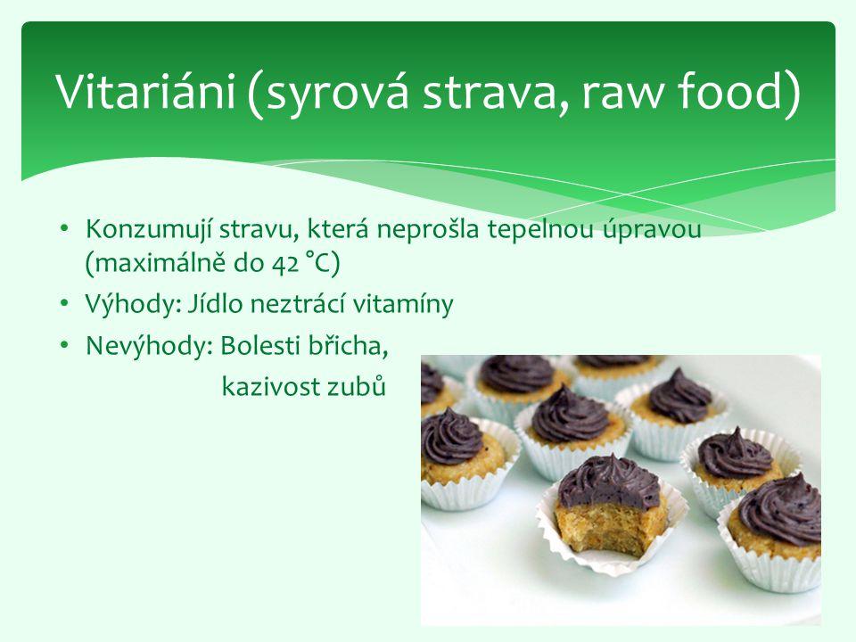 Konzumují stravu, která neprošla tepelnou úpravou (maximálně do 42 °C) Výhody: Jídlo neztrácí vitamíny Nevýhody: Bolesti břicha, kazivost zubů Vitariá