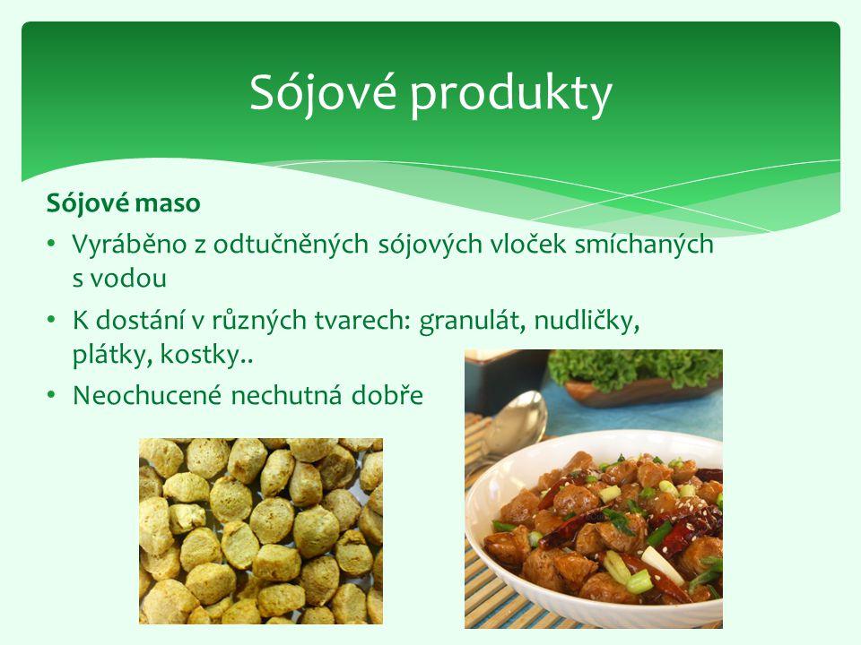Sójové produkty Sójové maso Vyráběno z odtučněných sójových vloček smíchaných s vodou K dostání v různých tvarech: granulát, nudličky, plátky, kostky.