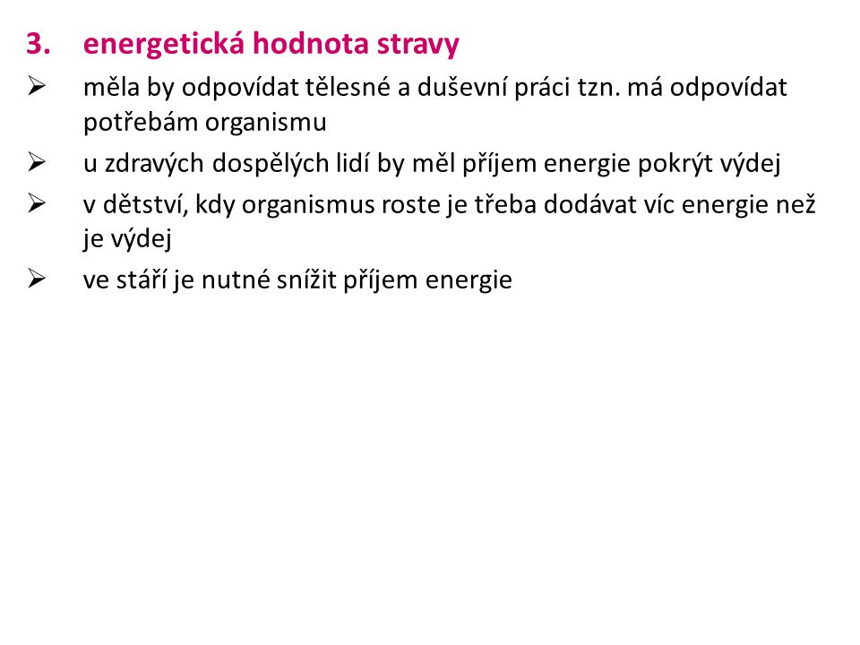 3.energetická hodnota stravy  měla by odpovídat tělesné a duševní práci tzn. má odpovídat potřebám organismu  u zdravých dospělých lidí by měl příje
