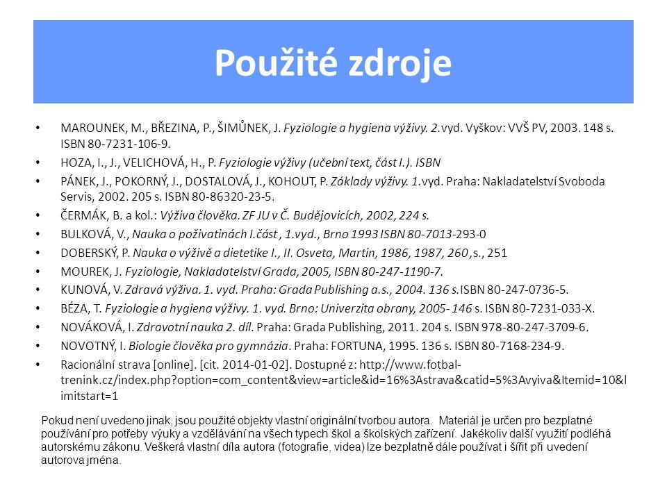 Použité zdroje MAROUNEK, M., BŘEZINA, P., ŠIMŮNEK, J. Fyziologie a hygiena výživy. 2.vyd. Vyškov: VVŠ PV, 2003. 148 s. ISBN 80-7231-106-9. HOZA, I., J