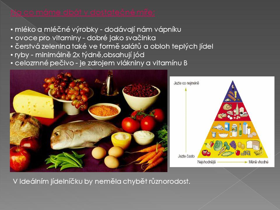 Na co máme dbát v dostatečné míře: mléko a mléčné výrobky - dodávají nám vápníku ovoce pro vitaminy - dobré jako svačinka čerstvá zelenina také ve for