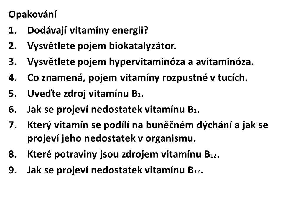 Opakování 1.Dodávají vitamíny energii? 2.Vysvětlete pojem biokatalyzátor. 3.Vysvětlete pojem hypervitaminóza a avitaminóza. 4.Co znamená, pojem vitamí