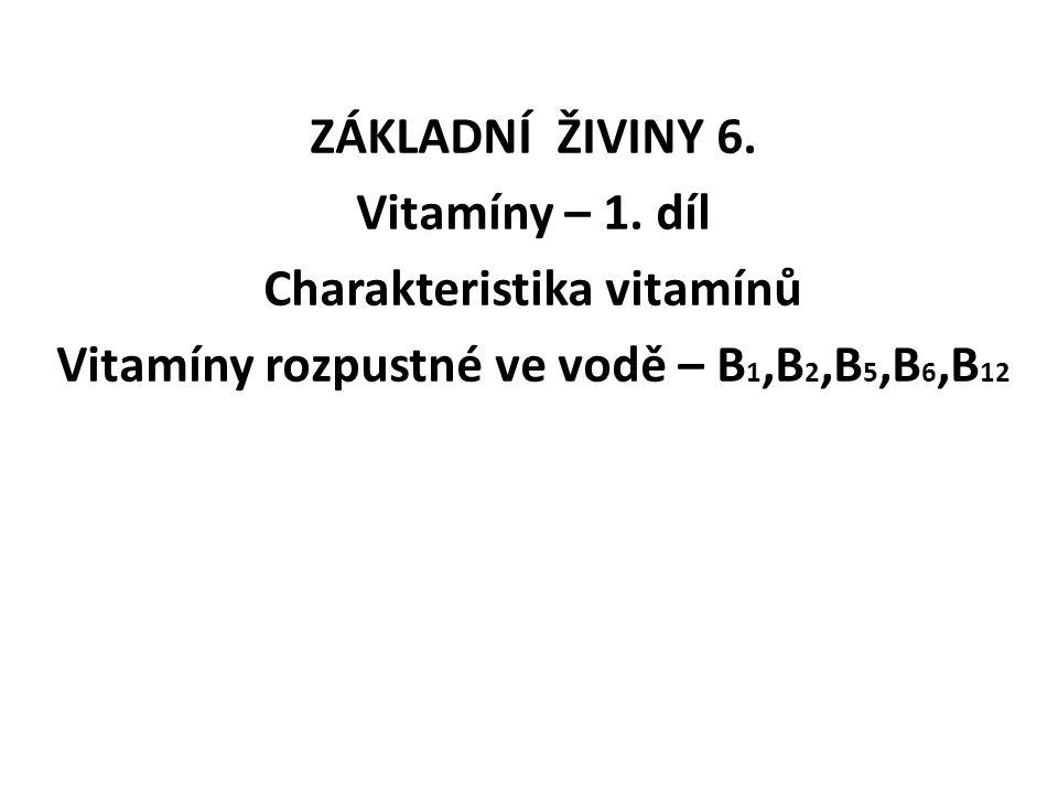 ZÁKLADNÍ ŽIVINY 6. Vitamíny – 1. díl Charakteristika vitamínů Vitamíny rozpustné ve vodě – B 1,B 2,B 5,B 6,B 12