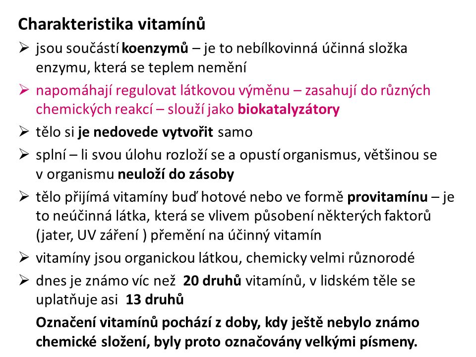Charakteristika vitamínů  jsou součástí koenzymů – je to nebílkovinná účinná složka enzymu, která se teplem nemění  napomáhají regulovat látkovou vý