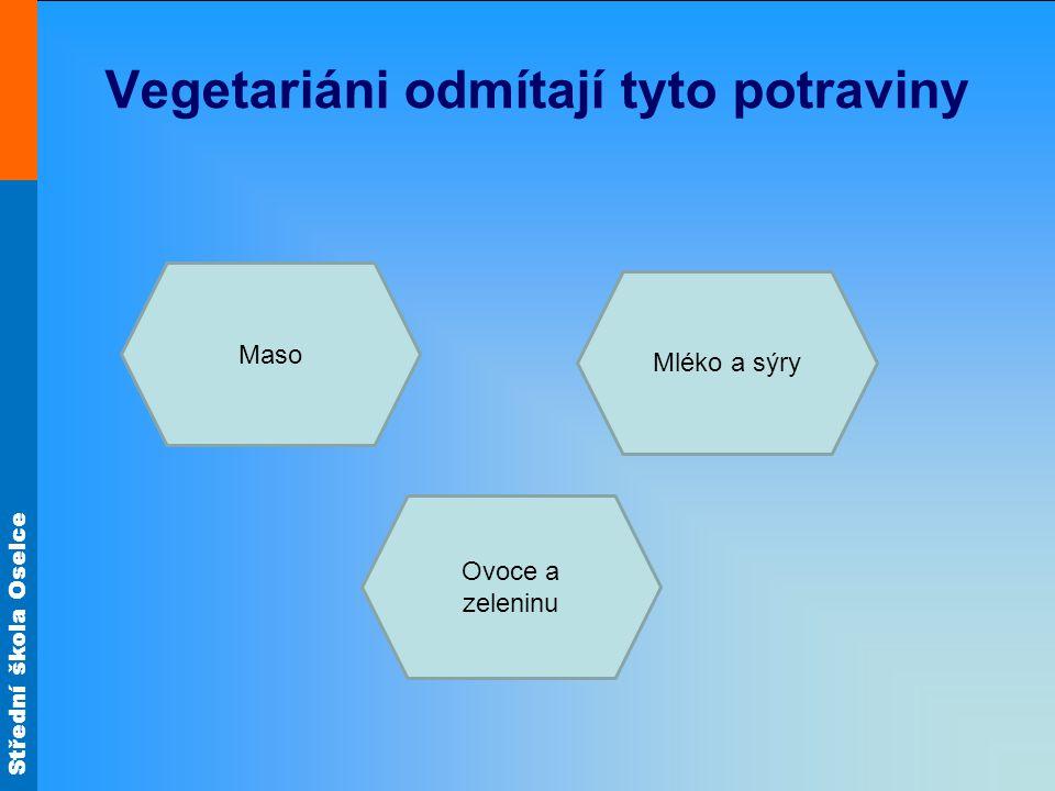 Střední škola Oselce Vegetariáni odmítají tyto potraviny Maso Mléko a sýry Ovoce a zeleninu