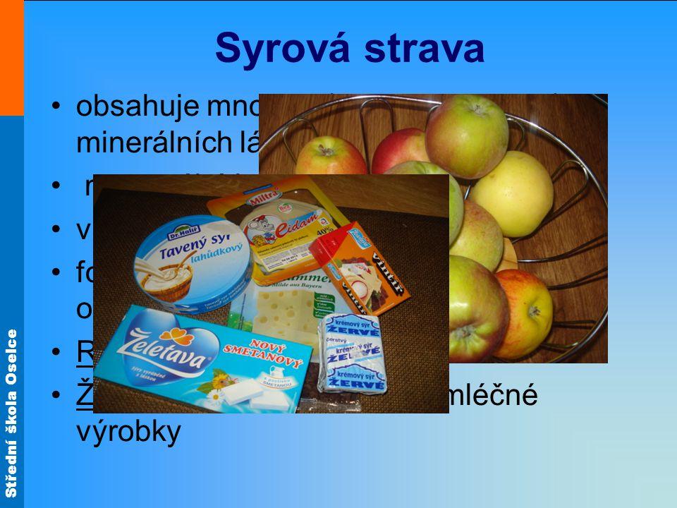 Střední škola Oselce Syrová strava obsahuje mnoho důležitých vitamínů a minerálních látek, které se varem ničí napomáhá lepšímu procesu trávení vhodná