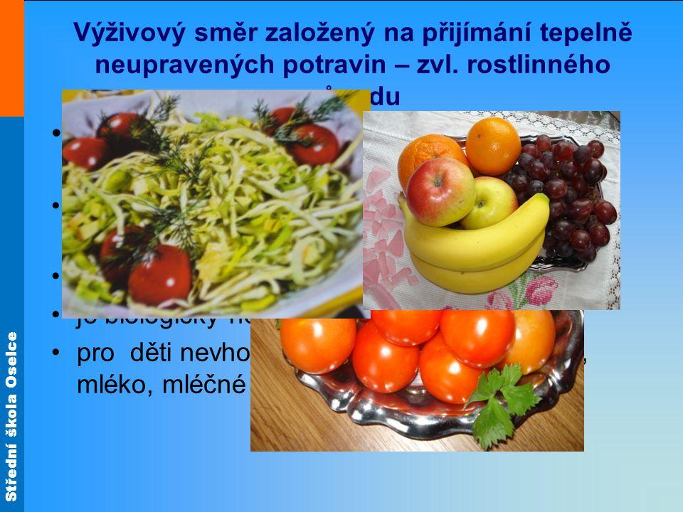Střední škola Oselce Výživový směr založený na přijímání tepelně neupravených potravin – zvl. rostlinného původu Vegetariánská strava - uznává pouze r
