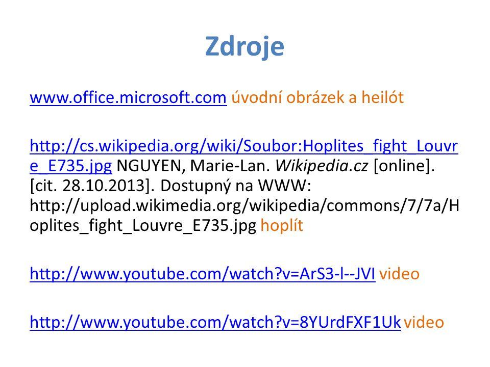 Zdroje www.office.microsoft.comwww.office.microsoft.com úvodní obrázek a heilót http://cs.wikipedia.org/wiki/Soubor:Hoplites_fight_Louvr e_E735.jpghtt