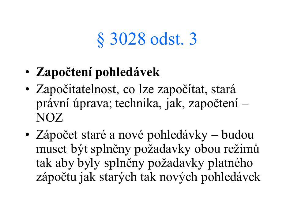 § 3028 odst. 3 Započtení pohledávek Započitatelnost, co lze započítat, stará právní úprava; technika, jak, započtení – NOZ Zápočet staré a nové pohled