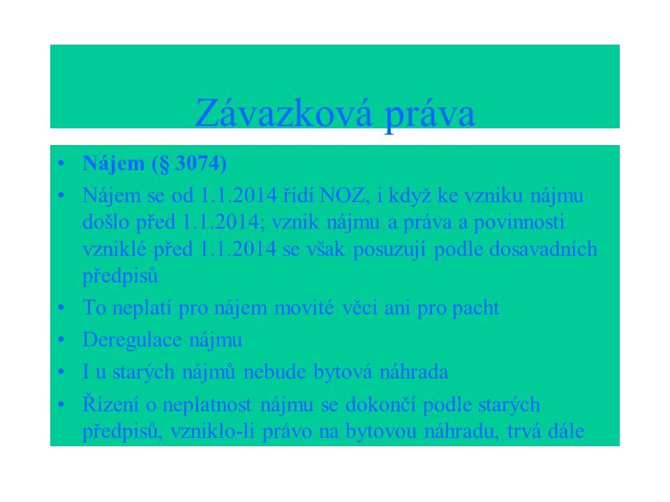 Závazková práva Nájem (§ 3074) Nájem se od 1.1.2014 řídí NOZ, i když ke vzniku nájmu došlo před 1.1.2014; vznik nájmu a práva a povinnosti vzniklé pře
